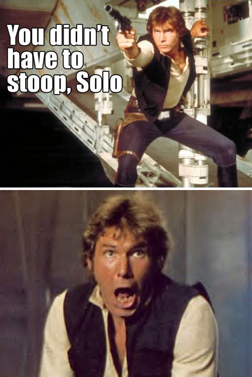 Han Solo stoop so low Gotye meme